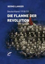 Die Flamme der Revolution. Deutschland 1918/19