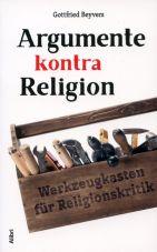 Argumente kontra Religion. Werkzeugkasten für Religionskritik