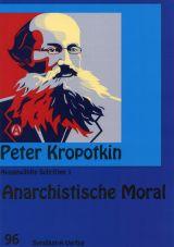 Anarchistische Moral (Ausgewählte Schriften 1)