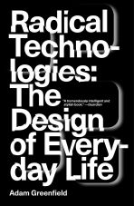 Radical Technologies. The Design of Everyday Life