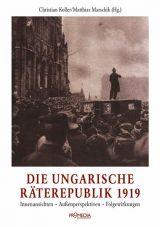 Die ungarische Räterepublik 1919. Innenansichten - Außenperspektiven - Folgewirkungen