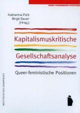Kapitalismuskritische Gesellschaftsanalyse. Queer-feministische Positionen