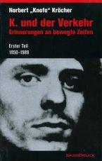 K. und der Verkehr. Erinnerungen an bewegte Zeiten. Erster Teil: 1950 - 1989