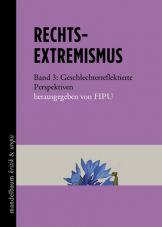 Rechtsextremismus. Band 3. Geschlechterreflektierte Perspektiven