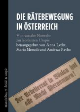 Die Rätebewegung in Österreich. Von sozialer Notwehr zur konkreten Utopie