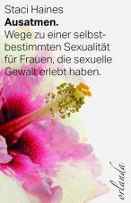 Ausatmen. Wege zu einer selbstbestimmten Sexualität für Frauen, die sexuelle Gewalt erfahren haben