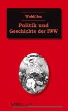 Wobblies. Politik und Geschichte der IWW