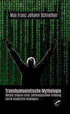Transhumanistische Mythologie. Rechte Utopien einer technologischen Erlösung durch künstliche Intelligenz