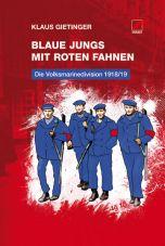 Blaue Jungs mit roten Fahnen. Die Volksmarinedivision 1918/19
