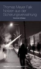 Notizen aus der Sicherungsverwahrung. Kolumnen & Essays