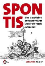 Spontis. Eine Geschichte antiautoritärer Linker im roten Jahrzehnt