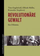 Revolutionäre Gewalt. Ein Dilemma