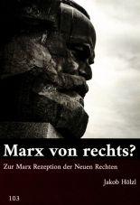 Marx von rechts? Zur Marx Rezeption der Neuen Rechten