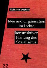 Idee und Organisation im Lichte konstruktiver Planung des Sozialismus