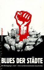 Blues der Städte. Die Bewegung 2. Juni - eine sozialrevolutionäre Geschichte
