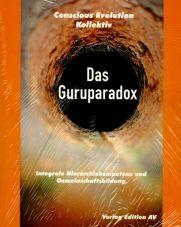 Das Guruparadox. Integrale Hierarchiekompetenz und Gemeinschaftsbildung