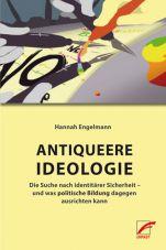 Antiqueere Ideologie. Die Suche nach identitärer Sicherheit – und was politische Bildung dagegen ausrichten kann