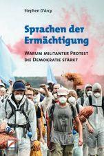 Sprachen der Ermächtigung. Warum militanter Protest die Demokratie stärkt