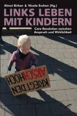 Links leben mit Kindern. Care Revolution zwischen Anspruch und Wirklichkeit