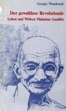 (Antiquariat) Der gewaltlose Revolutionär. Leben und Werk Mahatma Gandhis