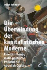 Die Überwindung der kapitalistischen Moderne. Eine Einführung in die politische Philosophie Abdullah Öcalans