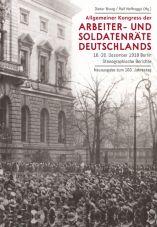 Allgemeiner Kongress der Arbeiter- und Soldatenräte Deutschlands. 16. - 20. Dezember 1918 Berlin. Stenografische Berichte