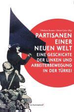 Partisanen einer neuen Welt. Eine Geschichte der Linken und Arbeiterbewegung in der Türkei