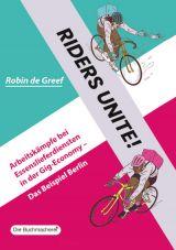 Riders unite! Arbeitskämpfe bei Essenslieferdiensten in der Gig-Economy. Das Beispiel Berlin