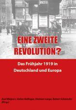 Eine zweite Revolution? Das Frühjahr 1919 in Deutschland und Europa