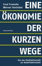 Eine Ökonomie der kurzen Wege. Von der Marktwirtschaft zur Bedarfswirtschaft