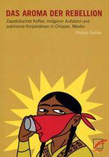 (Antiquariat) Das Aroma der Rebellion. Zapatistischer Kaffee, indigener Aufstand und autonome Kooperativen in Chiapas