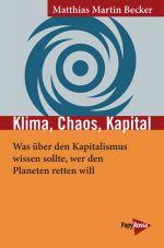 Klima, Chaos, Kapital. Was über den Kapitalismus wissen sollte, wer den Planeten retten will