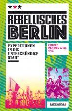 Rebellisches Berlin. Expeditionen in die Untergründe der Stadt