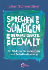 Sprechen und schweigen über sexualisierte Gewalt. Ein Plädoyer für Kollektivität und Selbstbestimmung