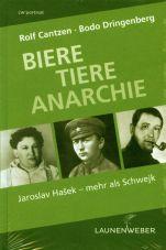 Biere, Tiere, Anarchie. Jaroslav Hasek - mehr als Schwejk