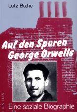 Auf den Spuren George Orwells. Eine soziale Biographie
