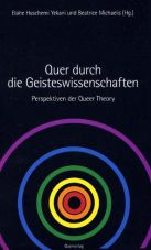 Quer durch die Geisteswissenschaften. Perspektiven der Queer Theory
