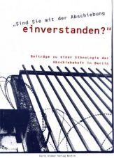 Sind Sie mit der Abschiebung einverstanden? Beiträge zu einer Ethnologie der Abschiebehaft in Berlin