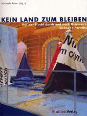 Kein Land zum Bleiben. Auf der Flucht nach und durch Österreich. 17 Porträts