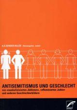 Antisemitismus und Geschlecht. Von ›effeminierten Juden‹, ›maskulinisierten Jüdinnen‹ und anderen Geschlechterbildern