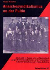 Anarchosyndikalismus an der Fulda. Die FAUD in Kassel und im Widerstand gegen Nationalsozialismus und Faschismus