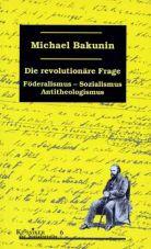 Die revolutionäre Frage. Föderalismus, Sozialismus, Antitheologismus