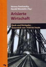 Arisierte Wirtschaft. Raub und Rückgabe - Österreich von 1938 bis heute
