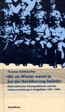 Wir als Wiener waren ja bei der Bevölkerung beliebt. Österreichische Schutzpolizisten und die Judenvernichtung in Ostgalizien