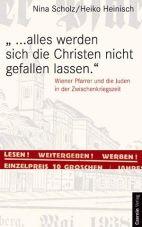 ...Alles werden sich die Christen nicht gefallen lassen: Wiener Pfarrer und die Juden in der Zwischenkriegszeit…