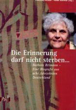 Die Erinnerung darf nicht sterben. Barbara Reimann - Eine Biografie aus acht Jahrzehnten Deutschland