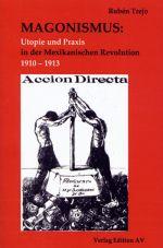 Magonismus. Utopie und Praxis in der Mexikanischen Revolution 1910-1913