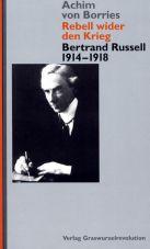 Rebell wider den Krieg. Bertrand Russell 1914-1918