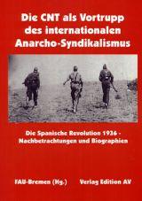 Die CNT als Vortrupp des internationalen Anarcho-Syndikalismus: Die Spanische Revolution 1936. Nachbetrachtnung und Biographien