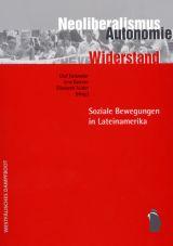 Neoliberalismus, Autonomie, Widerstand. Soziale Bewegungen in Lateinamerika